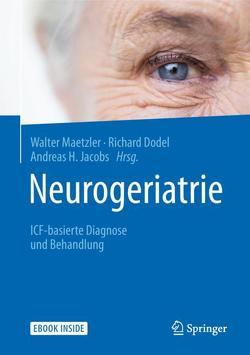 Neurogeriatrie von Bauer,  Jürgen, Deuschl,  Günther, Dodel,  Richard, Jacobs,  Andreas H., Maetzler,  Walter, Morley,  John E.