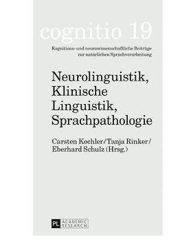 Neurolinguistik, Klinische Linguistik, Sprachpathologie von Kochler,  Carsten, Rinker,  Tanja, Schulz,  Eberhard