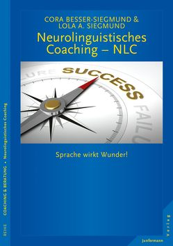 Neurolinguistisches Coaching – NLC von Besser-Siegmund,  Cora, Siegmund,  Lola