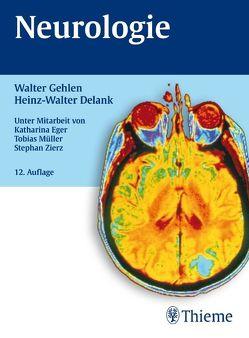 Neurologie von Delank,  Heinz-Walter, Eger,  Katharina, Gehlen,  Walter, Müller,  Tobias Jens, Zierz,  Stephan