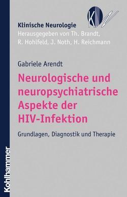 Neurologische und neuropsychiatrische Aspekte der HIV-Infektion von Arendt,  Gabriele, Brandt,  Thomas, Hohlfeld,  Reinhard, Noth,  Johannes, Reichmann,  Heinz