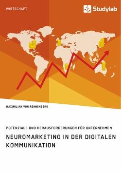 Neuromarketing in der digitalen Kommunikation. Potenziale und Herausforderungen für Unternehmen von von Rennenberg,  Maximilian