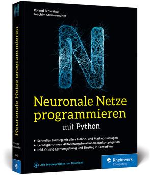 Neuronale Netze programmieren mit Python von Schwaiger,  Roland, Steinwendner,  Joachim