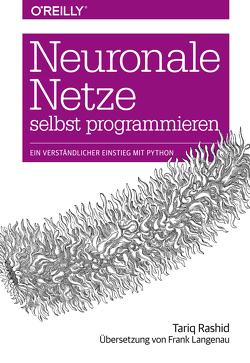 Neuronale Netze selbst programmieren von Langenau,  Frank, Rashid,  Tariq