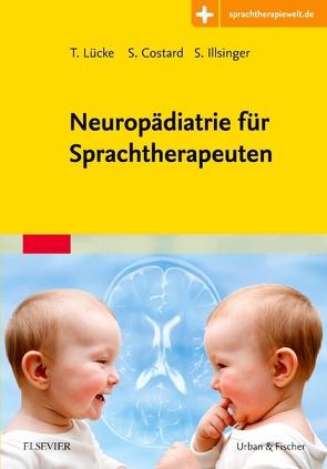 Neuropädiatrie für Sprachtherapeuten von Costard,  Sylvia, Illsinger,  Sabine, Lücke,  Thomas