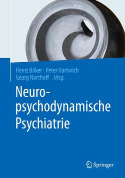 Neuropsychodynamische Psychiatrie von Böker,  Heinz, Hartwich,  Peter, Northoff,  Georg