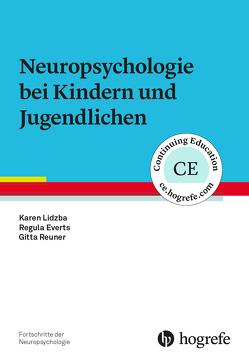Neuropsychologie bei Kindern und Jugendlichen von Everts,  Regula, Lidzba,  Karen, Reuner,  Gitta