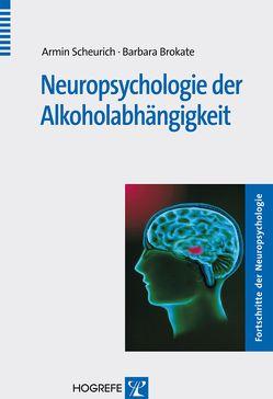 Neuropsychologie der Alkoholabhängigkeit von Brokate,  Barbara, Scheurich,  Armin