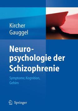Neuropsychologie der Schizophrenie von Gauggel,  Siegfried, Kircher,  Tilo