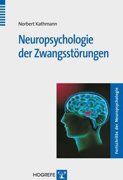 Neuropsychologie der Zwangsstörungen von Kathmann,  Norbert