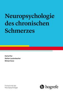 Neuropsychologie des chronischen Schmerzes von Flor,  Herta, Kunz,  Miriam, Lautenbacher,  Stefan