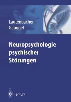 Neuropsychologie psychischer Störungen von Gauggel,  Siegfried, Lautenbacher,  Stefan