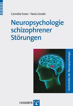 Neuropsychologie schizophrener Störungen von Exner,  Cornelia, Lincoln,  Tania