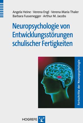 Neuropsychologie von Entwicklungsstörungen schulischer Fertigkeiten von Engl,  Verena, Fussenegger,  Barbara, Heine,  Angela, Jacobs,  Arthur M., Thaler,  Verena Maria