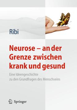 Neurose – an der Grenze zwischen krank und gesund von Ribi,  Alfred