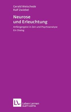 Neurose und Erleuchtung von Weischede,  Gerald, Zwiebel,  Ralf