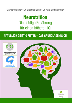 Neurotrition – Die richtige Ernährung für einen höheren IQ von Irmler,  Anja Bettina, Lehrl,  Siegfried, Wagner,  Günter
