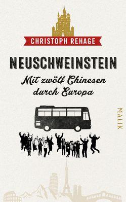 Neuschweinstein – Mit zwölf Chinesen durch Europa von Rehage,  Christoph