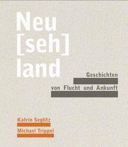 Neu[seh]land von Feucht,  Stefan, Frommer,  Heike, Seglitz,  Katrin, Trippel,  Michael