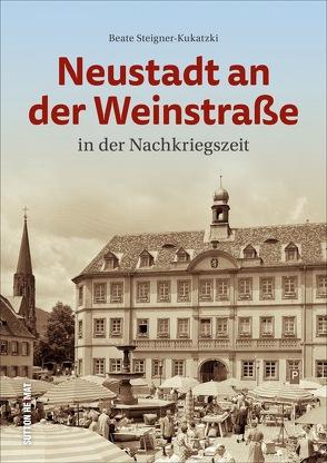 Neustadt an der Weinstraße in der Nachkriegszeit von Steigner-Kukatzki,  Beate