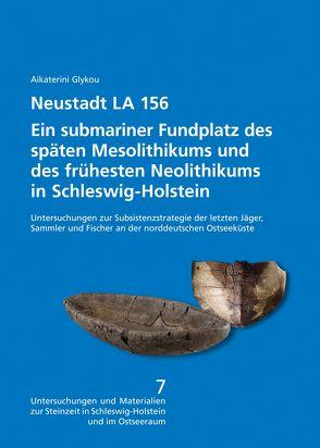 Neustadt LA 156. Ein submariner Fundplatz des späten Mesolithikums und des frühesten Neolithikums in Schleswig-Holstein. von Glykou,  Aikaterini