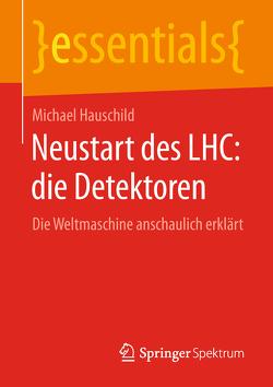 Neustart des LHC: die Detektoren von Hauschild,  Michael