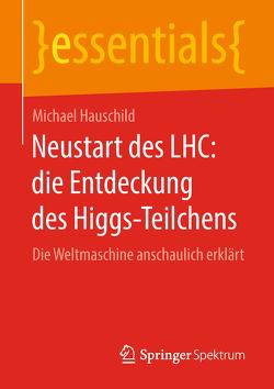 Neustart des LHC: die Entdeckung des Higgs-Teilchens von Hauschild,  Michael