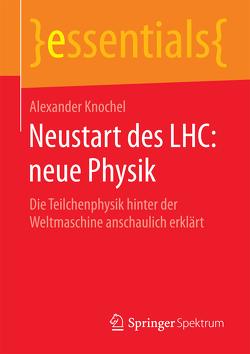 Neustart des LHC: neue Physik von Knochel,  Alexander