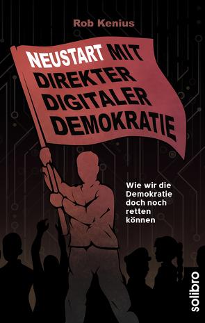 Neustart mit Direkter Digitaler Demokratie von Kenius,  Rob
