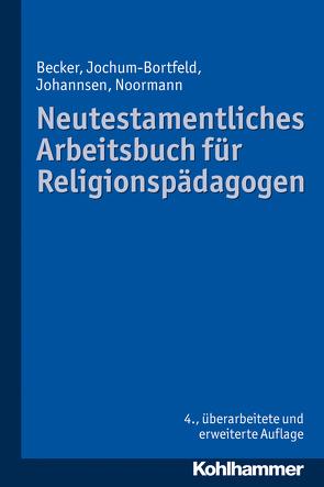 Neutestamentliches Arbeitsbuch für Religionspädagogen von Becker,  Ulrich, Jochum-Bortfeld,  Carsten, Johannsen,  Friedrich, Noormann,  Harry