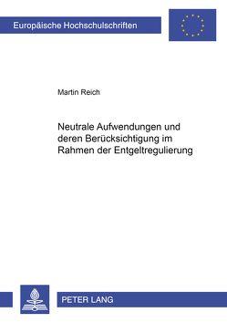Neutrale Aufwendungen und deren Berücksichtigung im Rahmen der Entgeltregulierung von Reich,  Martin