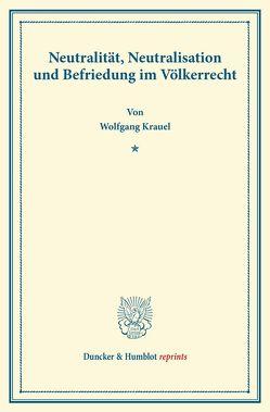 Neutralität, Neutralisation und Befriedung im Völkerrecht. von Krauel,  Wolfgang