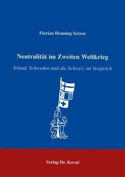 Neutralität im Zweiten Weltkrieg von Setzen,  Florian H