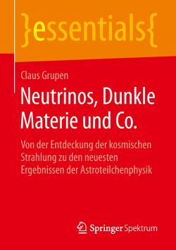 Neutrinos, Dunkle Materie und Co. von Grupen,  Claus
