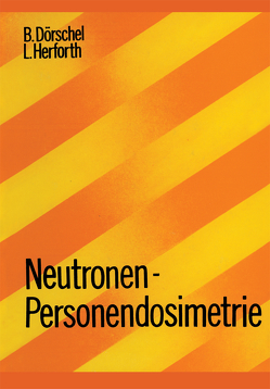 Neutronen-Personendosimetrie von Dörschel,  B., Herforth