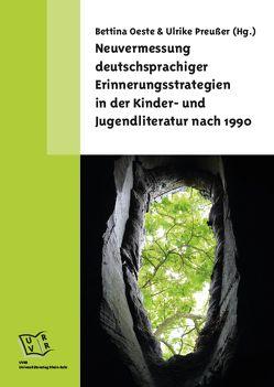 Neuvermessung deutschsprachiger Erinnerungsstrategien in der Kinder- und Jugendliteratur nach 1990 von Oeste,  Bettina, Preußer,  Ulrike