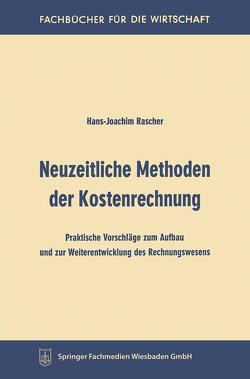 Neuzeitliche Methoden der Kostenrechnung von Rascher,  Hans-Joachim