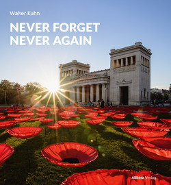 NEVER FORGET – NEVER AGAIN von Kühn,  Walter