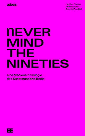 Never Mind The Nineties. von Allamoda,  Bettina, Boers,  Waling, Ebeling,  Knut, Frank,  Bernd, Geene,  Stephan, Hegemann,  Carl, Lattner,  Heimo, Loschelder,  Mo, Maechtel,  Annette, Steglich,  Ulrike, Zimmer,  Manuel