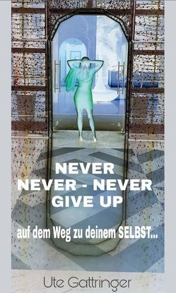 Never never – never give up! von Gattringer,  Ute