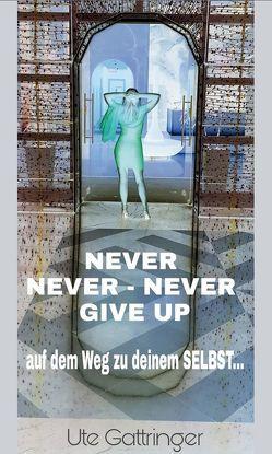 Never never – never give up! von Gattringer,  Ute