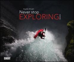 Never stop exploring 2020 – Outdoor-Extremsport-Fotografie – Wandkalender 58,4 x 48,5 cm – Spiralbindung von DUMONT Kalenderverlag, Wright,  Krystle