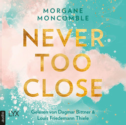 Never Too Close von Moncomble,  Morgane, Werner-Richter,  Ulrike