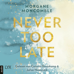 Never Too Late von Moncomble,  Morgane, Werner-Richter,  Ulrike