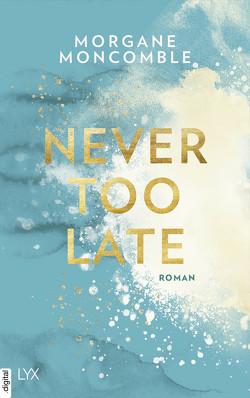 Never Too Late von Moncomble,  Morgane, Werner-Richter,  Ulrike