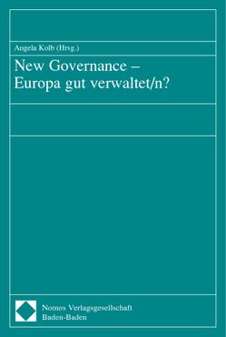 New Governance – Europa gut verwaltet/n? von Kolb,  Angela