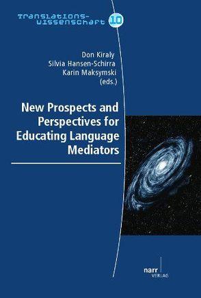 New Prospects and Perspectives for Educating Language Mediators von Hansen-Schirra,  Silvia, Kiraly,  Don, Maksymski,  Karin