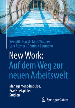 New Work: Auf dem Weg zur neuen Arbeitswelt von Attmer,  Lars, Baumann,  Dominik, Hackl,  Benedikt, Wagner,  Marc, Zünkeler,  Bernhard