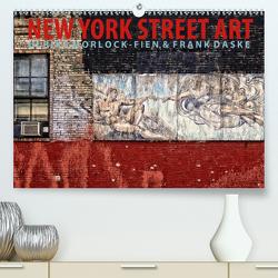 New York Street Art Kalender (Premium, hochwertiger DIN A2 Wandkalender 2021, Kunstdruck in Hochglanz) von Daske,  Frank, Morlock-Fien,  Ulrike