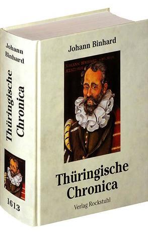 Newe vollkommene Thüringische Chronica 1613 [Thüringen Chronik] von Binhard,  Johann, Rockstuhl,  Harald